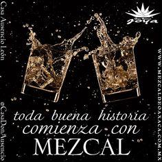 Toda buena historia comienza con MEZCAL #phrases #frases #quotes #mezcal #reposado #Añejo #joven #Joya #JoyaAzul #JoyaGranReserva #AusencioLeon