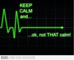 Keep calm...oh wait hahahahahaha