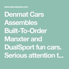 Denmat Cars Assembles Built-To-Order Manxter and DualSport fun cars. Serious attention to aspects of performance and reliability ensures that your decision to trust Denmat Cars is the correct one. Trust, Cars, Fun, Autos, Car, Automobile, Hilarious, Trucks