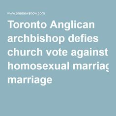 Toronto Anglican archbishop defies church vote against homosexual marriage