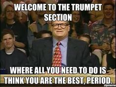 This explains why trumpets have enormous egos