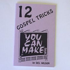 12 Gospel Tricks You Can Make. If you want to get into the Gospel magic business with very little outlay of cash, this book will be of interest to you. Most of the tricks are made of paper, wood, rope, string, liquid and items that are already at your fingertips. Here are a few from the contents: Loaves and Fishes, Gods Love, Water Into Wine, Signs of the Times, Linked to God and many more.