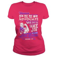 Women Peer Advocate We do the Same Job We Just Look Better Doing It Job Shirts #gift #ideas #Popular #Everything #Videos #Shop #Animals #pets #Architecture #Art #Cars #motorcycles #Celebrities #DIY #crafts #Design #Education #Entertainment #Food #drink #Gardening #Geek #Hair #beauty #Health #fitness #History #Holidays #events #Home decor #Humor #Illustrations #posters #Kids #parenting #Men #Outdoors #Photography #Products #Quotes #Science #nature #Sports #Tattoos #Technology #Travel…