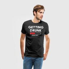 Getting Drunk. Please wait T-Shirts - Men's Premium T-Shirt