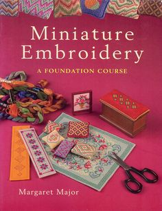 Miniature Embroidery, A Foundation Course By Margaret Major