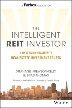 The Intelligent Reit Investor: How to Build Wealth With Real Estate Trusts