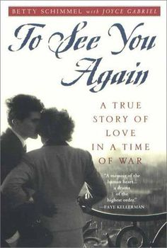 To See You Again : A True Story of Love in a Time of War by Betty Schimmel, http://www.amazon.com/dp/B000CC49E4/ref=cm_sw_r_pi_dp_wDrTrb1F3H6TY