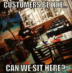 30 Things Restaurant Staff Wish Patrons Knew (Told In Memes) | The Odyssey