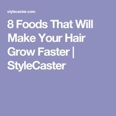8 Foods That Will Make Your Hair Grow Faster   StyleCaster