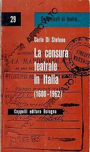 La censura teatrale in Italia : (1600-1962) / Carlo Di Stefano - [Bologna] : Cappelli, imp. 1964