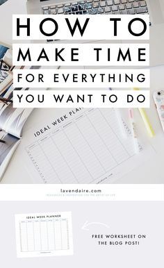 how to make time for everything you want to do | time management | how to plan your week | how to plan your life | ideal week planner | free worksheet