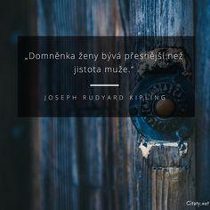 Domněnka ženy bývá přesnější než jistota muže. - Joseph Rudyard Kipling #muži #ženy If Rudyard Kipling, Friedrich Nietzsche, Love Is All, Motto, Quotations, Mindfulness, Advice, Thoughts, Motivation