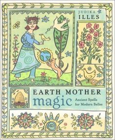 Earth Mother Magic: Ancient Spells for Modern Belles: Judika Illes: 9781931412650: Amazon.com: Books