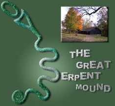 SERPENT MOUND (Ohio) 800 BC-AD 100.  1330 feet in length and 3 feet in height. Representing an unwinding serpent, the mound is sheathed in mystery and controversy. The serpent is thought by most to be about to swallow an egg.