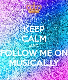 'KEEP CALM AND FOLLOW ME ON MUSICAL.LY' Poster