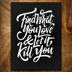 Find what you love & let it kill you