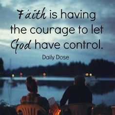 faith is having the courage to let God have control