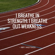 """I breathe in strength; I breathe out weakness."" - Amy Hastings #Motivation #runchat"