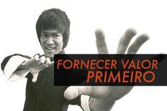 FORNECER VALOR PRIMEIRO (Bruce Lee)