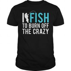 I fish to burn off the crazy T Shirts, Hoodies. Get it here ==► https://www.sunfrog.com/Sports/I-fish-to-burn-off-the-crazy-100051850-Black-Guys.html?41382