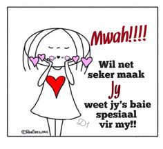 Wil net seker maak jy weet jy's baie spesiaal vir my Heart Quotes, Wisdom Quotes, Bible Quotes, Qoutes, Afrikaanse Quotes, Dutch Quotes, Friend Friendship, Strong Quotes, Morning Quotes