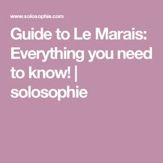 Guide to Le Marais: Everything you need to know! | solosophie