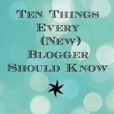 Ten things every new (and) old blogger should know.