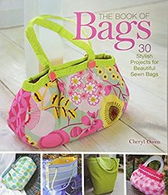The Book of Bags: 30 Stylish Projects for Beautiful Sewn Bags: Cheryl Owen: 9781454703266: Amazon.com: Books