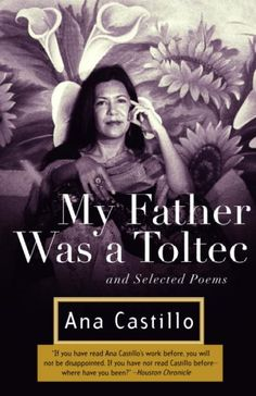 My Father Was a Toltec and Selected Poems : 1973 - 1988 http://library.sjeccd.edu/record=b1134033~S1