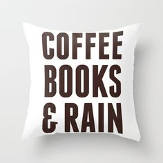 Some of my favorite things! Coffee Books & Rain Throw Pillow by LookHUMAN - $20.00