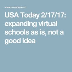 USA Today 2/17/17: expanding virtual schools as is, not a good idea