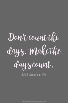 100 Amazingly Encouraging and Inspirational Quotes - Don't count the days. Make the days count. Inspirational Quotes For Husband, Uplifting Inspirational Quotes, Husband Quotes, Motivational Quotes, Work Quotes, Quotes To Live By, Inspire Quotes, Ali Quotes, Happy Quotes