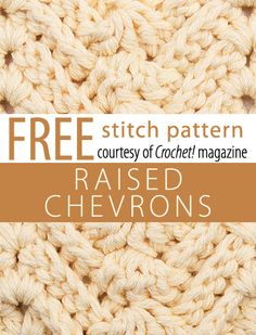 Raised Chevrons Stitch Pattern from Crochet! magazine. Download here: http://www.crochetmagazine.com/stitch_patterns.php?pattern_id=110