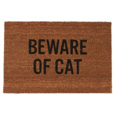 Beware Of Cat Doormat - need to rephrase it. Beware of super dominate but super gorgeous Maine Coon Roxy....she just gave a friend a hell of a stare down because she was standing in my foyer! LOL