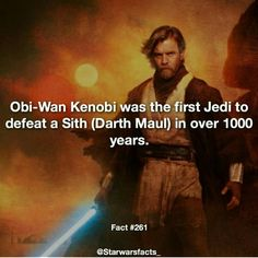 Obi Wan Kenobi, the first Jedi in a millennium to defeat and kill a Sith lord.