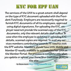 The services of the UAN to a great extent shall depend on the type of KYC document uploaded with the Provident Fund body. Employers are necessarily required to furnish KYC documents of all its employees, approved using digital signatures.   For more info: http://blog.aanoorhr.com/epf/upload-kyc-epf-uan/  For further clarification: http://www.aanoorhr.com/