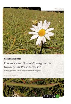 Das moderne Talent-Management-Konzept im Personalwesen. Hintergründe, Instrumente und Strategien. GRIN: http://grin.to/mu27X Amazon: http://grin.to/SiOC4
