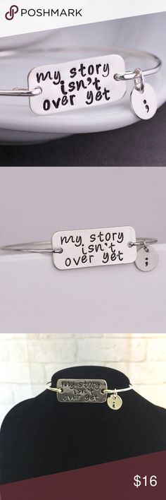 My story isn't over yet semicolon NEW bracelet my story isn't over yet ; bangle bracelet BRAND NEW.  Material:  Alloy/not adjustable.  Buy with confidence I am a Posh Ambassador, top rated seller, mentor and fast shipper.  Don't forget to bundle and save. Thank you. Jewelry Bracelets