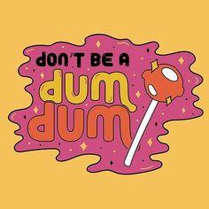 'Don't be a dum dum' by doodlebymeg