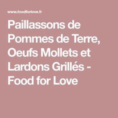 Paillassons de Pommes de Terre, Oeufs Mollets et Lardons Grillés - Food for Love Food For Love, Recipies, Menu, Apples, Food, Cooking Recipes, Recipes, Menu Board Design