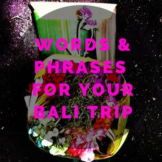 Words and phrases to know for your upcoming trip to Bali http://www.rtwgirl.com/words-phrases-bali-language-bahasa/