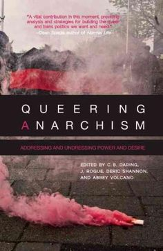 Queering Anarchism: Addressing and Undressing Power and Desire