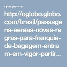 http://oglobo.globo.com/brasil/passagens-aereas-novas-regras-para-franquia-de-bagagem-entram-em-vigor-partir-de-marco-20843708