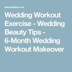 Wedding Workout Exercise - Wedding Beauty Tips - 6-Month Wedding Workout Makeover