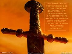 Day 300 (October 27) Inspirational illustration of Hebrews 4:12 -- The word of God is living and active. Sharper than any double-edged sword, it penetrates even to dividing soul and spirit, joints and marrow; it judges the thoughts and attitudes of the heart.