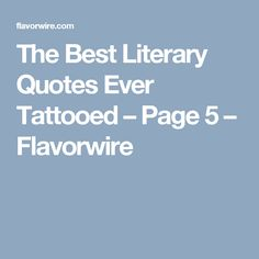 The Best Literary Quotes Ever Tattooed – Page 5 – Flavorwire