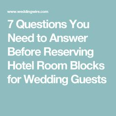 7 Questions You Need to Answer Before Reserving Hotel Room Blocks for Wedding Guests