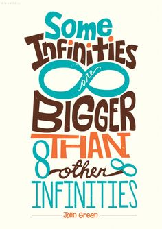 Some infinities are bigger than other infinities ~John Green [Risa Rodil] Star Quotes, Movie Quotes, Book Quotes, Literature Quotes, Wall Quotes, John Green Quotes, John Green Books, Great Quotes, Quotes To Live By