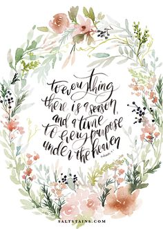 """""""To everything there is a season, and a time to every purpose under the heaven."""" Ecclesiastes 3:1"""
