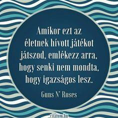 A Guns N` Roses dalsz?let igazs? Good Sentences, Guns N Roses, Letter Board, Einstein, Philosophy, Best Quotes, Mindfulness, Positivity, Messages